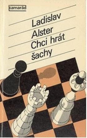 Ladislav Alster – Chci hrát šachy