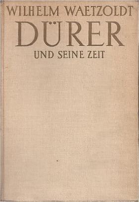 Wilhelm Waetzoldt – Dürer und seine Zeit