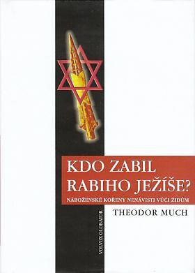 Theodor Much – Kdo zabil rabiho Ježíše?