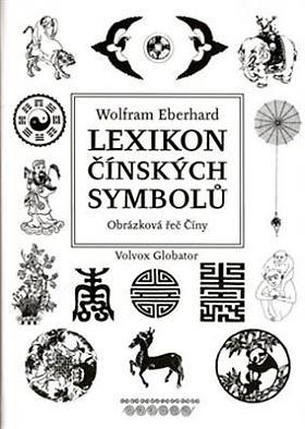 Wolfram Eberhard – Lexikon čínských symbolů Obrázková řeč Číny