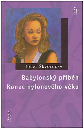 Josef Škvorecký – Babylonský příběh / Konec nylonového věku