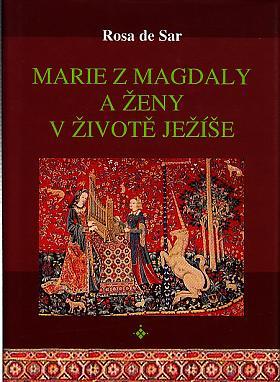 Sar Rosa de – Marie z Magdaly a ženy v životě Ježíše