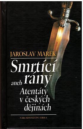 Jaroslav Marek – Smrtící rány aneb Atentáty v českých dějinách
