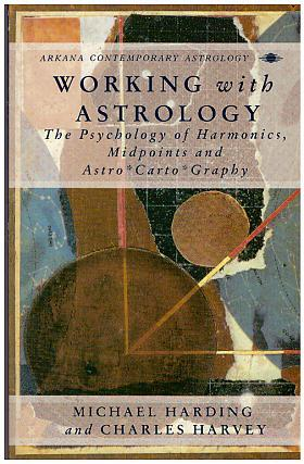 Working with Astrology: The Psychology of Harmonics, Midpoints, and Astro-Carto-Graphy Michael Harding, Charles Harvey