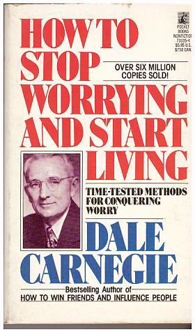 Dale Carnegie – How to Stop Worrying and Start Living