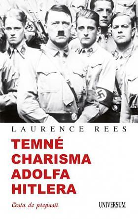 Laurence Rees – Temné charisma Adolfa Hitlera