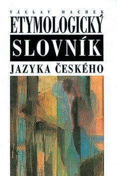 Machek Václav – Etymologický slovník jazyka českého Machek, Václav