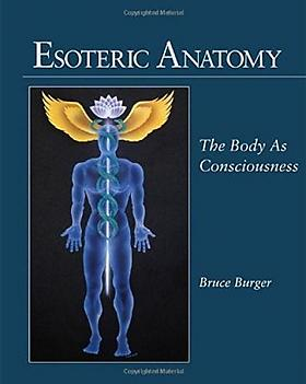 Esoteric Anatomy: The Body as Consciousness Bruce Burger