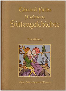 Eduard Fuchs – Illustrierte Sittengeschichte vom Mittelalter bis zur Gegenwart In 6 Bänden [3 Haupt 3 Eränzungsbände]