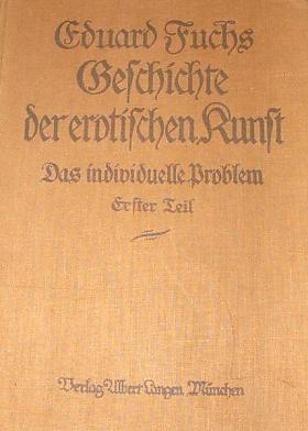 Eduard Fuchs – Geschichte der erotischen Kunst - Das individuelle Problem. [1. Band] Eduard Fuchs
