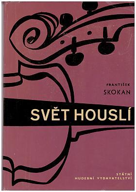 Skokan František  ; kresby v textu Vlastimil Šorm a Amelie Šormová – Svět houslí František Skokan