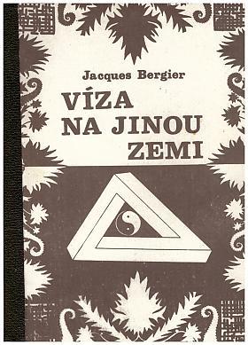 Jacques Bergier – Víza na jinou zemi Jacques Bergier