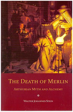 Walter Johannes Stein – The Death of Merlin: Arthurian Myth and Alchemy