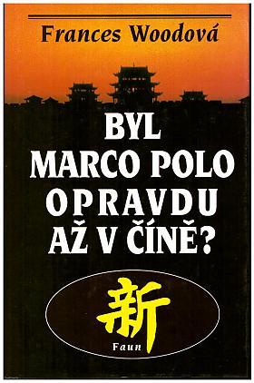 Frances Wood – Byl Marco Polo opravdu až v Číně?