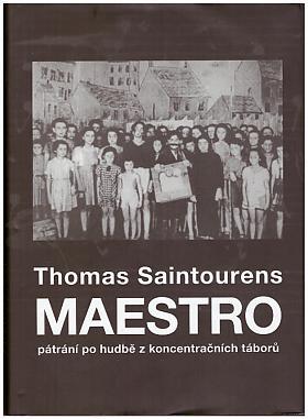 Thomas Saintourens – Maestro - pátrání po hudbě z koncentračních táborů