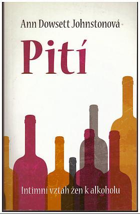 Ann Dowsett Johnston – Pití: Intimní vztah žen k alkoholu