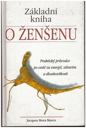 Jacques MoraMarco – Základní kniha o ženšenu: praktický průvodce po cestě za energií, zdravím a dlouhověkostí