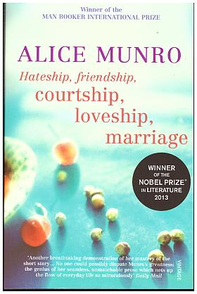 Alice Munro – Hateship, Friendship, Courtship, Loveship, Marriage