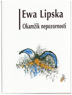Ewa Lipska – Okamžik nepozornosti Ewa Lipska
