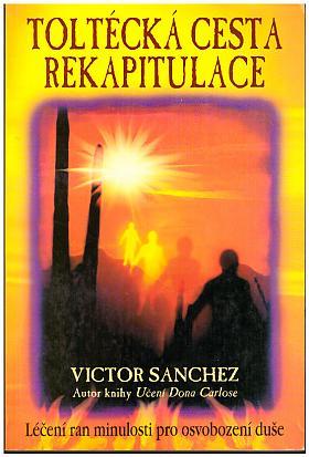 Sanchez Victor – Toltécká cesta rekapitulace