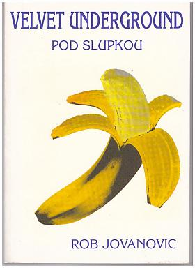 Rob Jovanovic – Velvet Underground - Pod slupkou