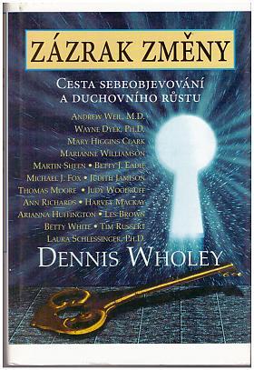 Dennis Wholey – Zázrak změny - Cesta sebeobjevování a duchovního růstu