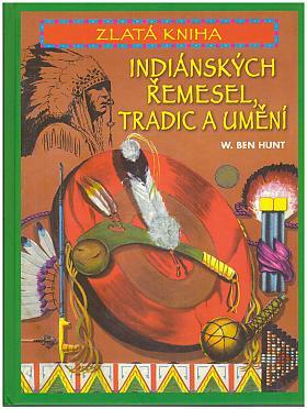 W. Ben Hunt – Zlatá kniha indiánských řemesel, tradic a umění