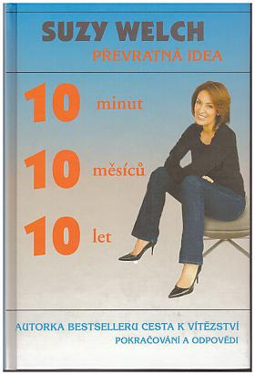 Suzy Welch – 10 minut 10 měsíců 10 let