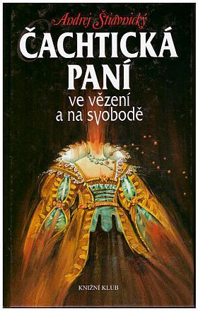 Andrej Štiavnický – Čachtická paní ve vězení a na svobodě