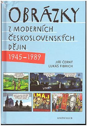 Černý Jiří Fibrich Lukáš – Obrázky z moderních československých dějin