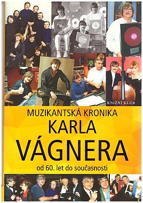 Vágner Karel – Muzikantská kronika Karla Vágnera