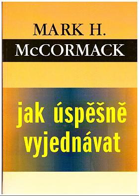 McCormack Mark H. – Jak úspěšně vyjednávat