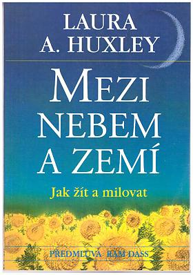 Huxley Laura Archera – Mezi nebem a zemí - Jak žít a milovat