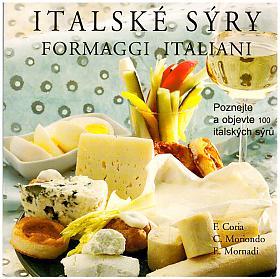 Federico Coria, Claudia Moriondo, Eli Mornadi – Italské sýry: Poznejte, ochutnejte a objevte 100 italských sýrů