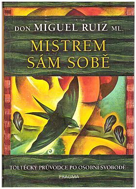 Don Miguel Ruiz ml. – Mistrem sám sobě: toltécký průvodce po osobní svobodě