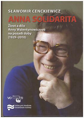 Sławomir Cenckiewicz, Anna Solidarność – Anna Solidarita: život a dílo Anny Walentynowiczové na pozadí doby (1929-2010)