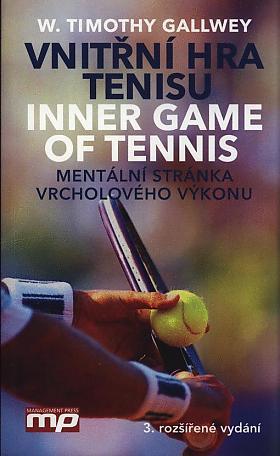 Timothy W. Gallwey – Vnitřní hra tenisu = Inner game of tennis: mentální stránka vrcholového výkonu