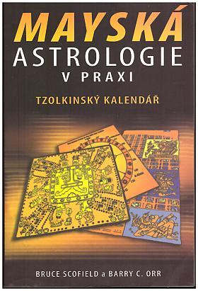 Barry Orr, Bruce Scofield – Mayská astrologie v praxi
