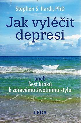 Stephen S. Ilardi – Jak vyléčit depresi aneb Šest kroků k zdravému životnímu stylu