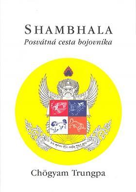 Trungpa Chögyam – Shambhala: Posvátná cesta bojovníka Chögyam Trungpa