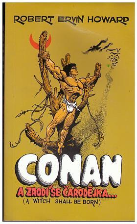 Robert Ervin Howard – Conan: ...a zrodí se čarodějka a jiné povídky