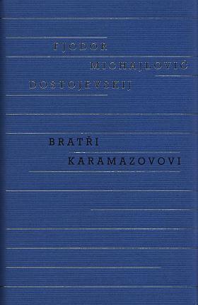 Fedor Michajlovič Dostojevskij – Bratři Karamazovovi