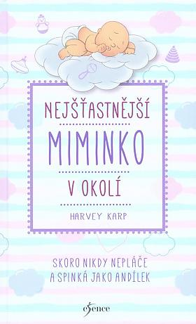 Harvey Karp – Nejšťastnější miminko v okolí : skoro nikdy nepláče a spinká jako andílek