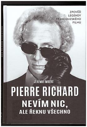 Pierre Richard, Jérémie Imbert – Nevím nic, ale řeknu všechno: zpověď legendy francouzského filmu