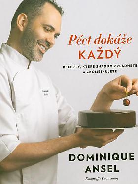 Dominique Ansel – Péct dokáže každý: recepty, které snadno zvládnete a zkombinujete