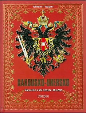 Wilhelm J. Wagner – Rakousko-Uhersko, Monarchie a lidé slovem i obrazem