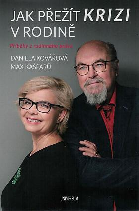 Daniela Kovářová, Jaroslav Max Kašparů – Jak přežít krizi v rodině : příběhy z rodinného práva