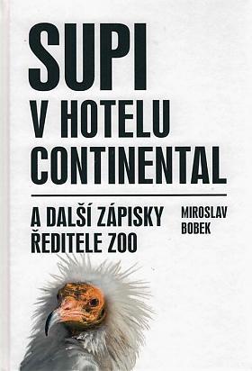 Miroslav Bobek – Supi v hotelu Continental a další zápisky ředitele zoo