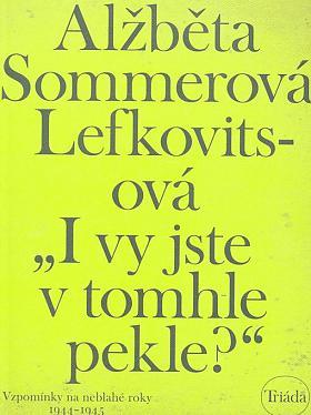 """Elisabeth Sommer-Lefkovits – """"I vy jste v tomhle pekle?"""""""