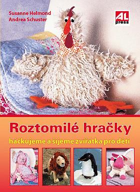 Susanne Helmold, Andrea Schuster – Roztomilé hračky : háčkujeme a šijeme zvířátka pro děti